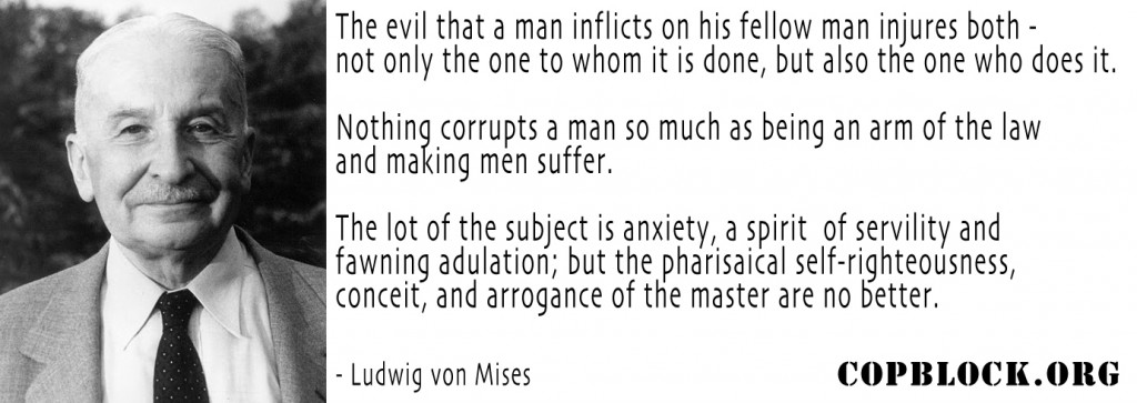 nothing-corrupts-a-man-so-much-as-being-an-arm-of-the-law-mises-copblock
