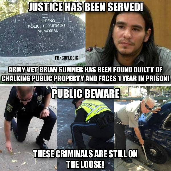 Last week CopBlocker Brian Sumner was found guilty of of vandalism after having exercised his free speech rights with chalk on a Fresno police memorial last year. (click photo to learn more)