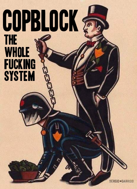 cop block the whole fucking system