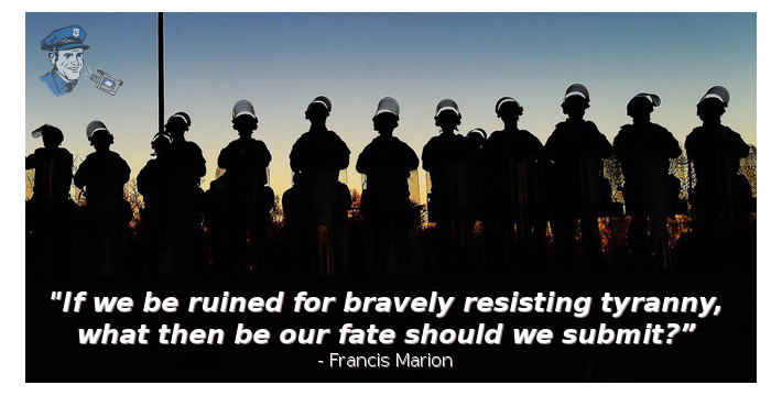 if we be ruined for bravely resisting tyranny what then be our fate should we submit francis marion cop block pete eyre